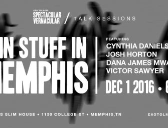 "Spectacular Vernacular presents ""DOIN STUFF in Memphis"" December 1, 2016"